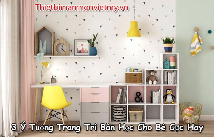 3 Y Tuong Trang Tri Ban Hoc Cho Be Cuc Hay 1
