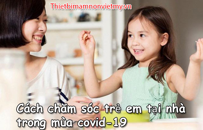 Cach Cham Soc Tre Em Tai Nha Trong Mua Covid 19 1